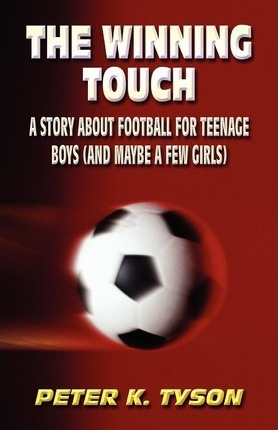 The Winning Touch: A story about football for teenage boys (and maybe a few girls)