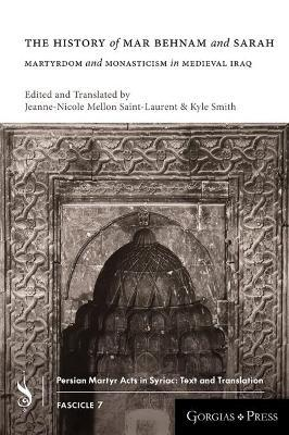 The History of Mar Behnam and Sarah  Martyrdom and Monasticism in Medieval Iraq