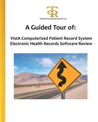 A Guided Tour of: Vista Computerized Patient Record System Electronic Health Records Software Review: A Hands-On View of What It's Like to Install, Learn, and Use Vista Cprs