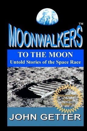 To the Moon: Untold Stories of the Space Race: Moonwalkers Series - Volume 1