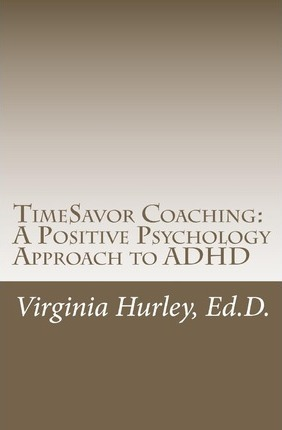 Timesavor Coaching : A Positive Psychology Approach to ADHD