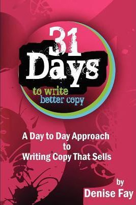 31 Days to Write Better Copy  A Day to Day Approach to Writing Copy That Sells