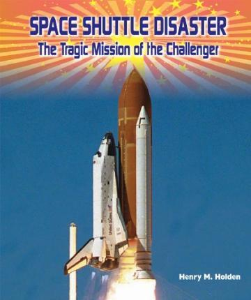 Space Shuttle Disaster the Tragic Mission of the Challenger