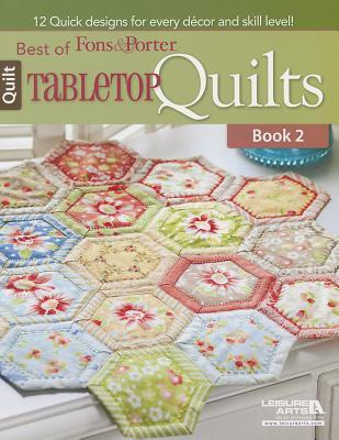 Best of Fons & Porter: Tabletop Quilts: Bk.2 : 12 Quick Designs for Every Decor and Skill Level!