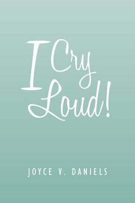 I Cry Loud! Cover Image