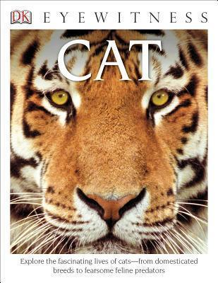 DK Eyewitness Books Cat : Explore the Fascinating Lives of Cats from Domesticated Breeds to Fearsome Felin