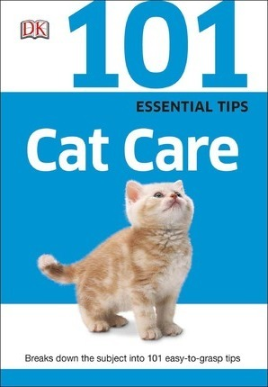 101 Essential Tips: Cat Care : Breaks Down the Subject Into 101 Easy-To-Grasp Tips