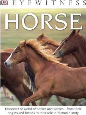 DK Eyewitness Books: Horse : Discover the World of Horses and Ponies from Their Origins and Breeds to Their R