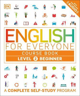 English for Everyone: Level 2: Beginner, Course Book : DK