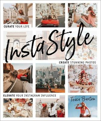 InstaStyle: Curate your life, create stunning photos, and captivate your Instagram following