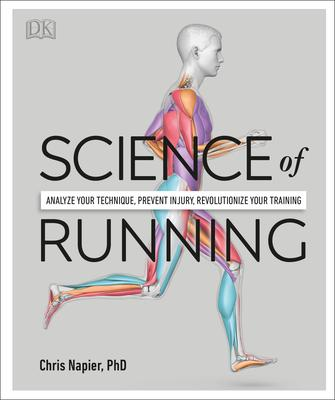 Science of Running : Analyze Your Technique, Prevent Injury, Revolutionize Your Training