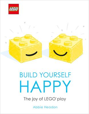 LEGO Build Yourself Happy  The Joy of LEGO Play