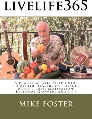 Livelife365 : A Practical Self-Help Guide to Better Health, Nutrition, Weight Loss, Motivation, Personal Growth, and Life