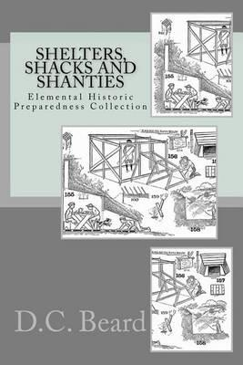 Shelters, Shacks and Shanties (Elemental Historic Preparedness Collection)