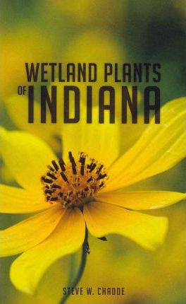 Wetland Plants of Indiana: A Complete Guide to the Wetland and Aquatic Plants of the Hoosier State