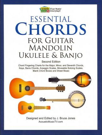 Essential Chords for Guitar, Mandolin, Ukulele and Banjo : J Bruce ...