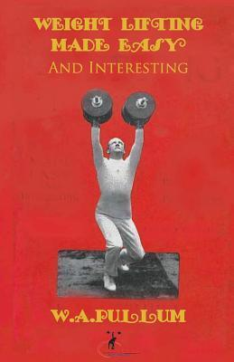 Weightlifting Made Easy and Interesting – W a Pullum