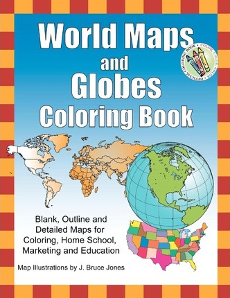 World Maps and Globes Coloring Book  Blank, Outline and Detailed Maps for Coloring, Home School and Education