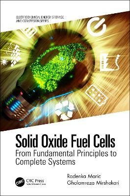 Solid Oxide Fuel Cells  From Fundamental Principles to Complete Systems