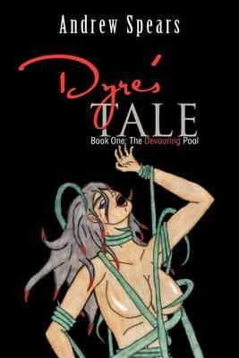 Dyre's Tale : Book 1: The Devouring Pool