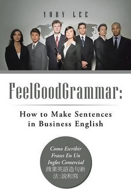 Feelgoodgrammar: How to Make Sentences in Business English: Como Escribir Frases En Un Ingles Comercial: