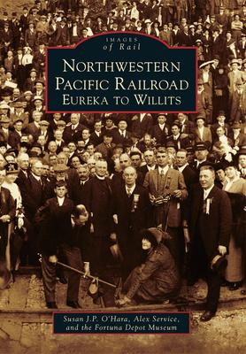 Northwestern Pacific Railroad: Eureka to Willits