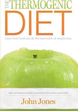 The Thermogenic Diet : Learn How Food Can Do the Hard Work of Weight Loss