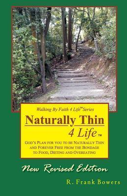 Naturally Thin 4 Life : God's Plan for You to Be Naturally Thin and Forever Free from the Bondage of Food, Dieting and Overeating