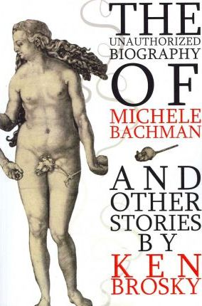 The Unauthorized Biography of Michele Bachmann (and other stories) Cover Image