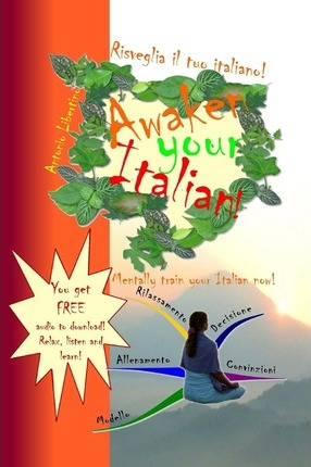 Risveglia Il Tuo Italiano! Awaken Your Italian!: Mentally Train Your Italian Now!