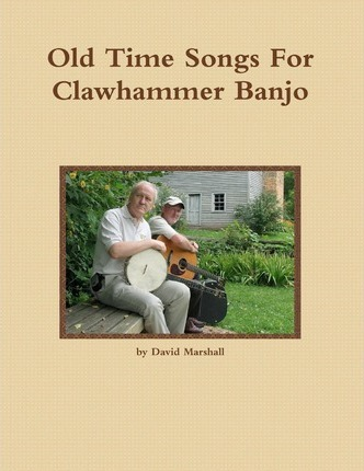 Old Time Songs for Clawhammer Banjo : MR David K Marshall