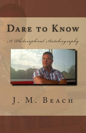 Dare to Know: A Philosophical Autobiography