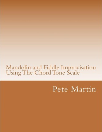Mandolin And Fiddle Improvisation Using The Chord Tone Scale Pete