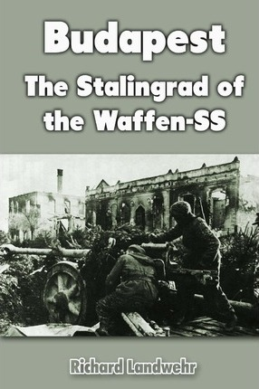 Budapest : The Stalingrad of the Waffen-SS