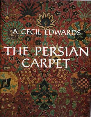 The Persian Carpet : A Survey of the Carpet-Weaving Industry of Persia