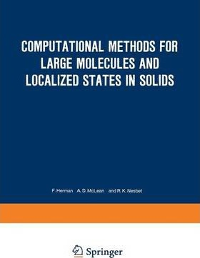 Computational Methods for Large Molecules and Localized States in Solids: Proceedings of a Symposium, Held May 15-17, 1972, at the IBM Research Laboratory, San Jose, California