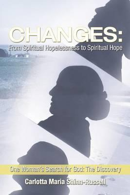 Changes: From Spiritual Hopelessness to Spiritual Hope: One Woman's Search for God: The Discovery