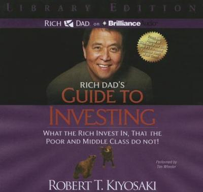 That the Poor and the Middle Class Do Not! What the Rich Invest in Rich Dads Guide to Investing