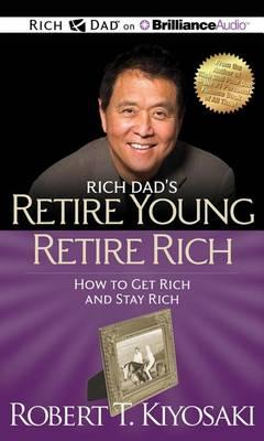 Rich Dad's Retire Young Retire Rich  How to Get Rich and Stay Rich MP3 CD