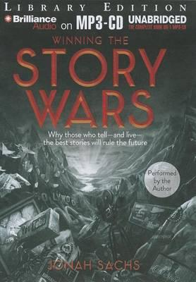 Winning the Story Wars : Why Those Who Tell - and Live - the Best Stories Will Rule the Future; Library Edition