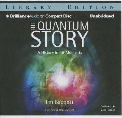 The Quantum Story  A History in 40 Moments, Library Edition