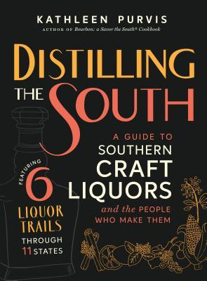 Distilling the South  A Guide to Southern Craft Liquors and the People Who Make Them
