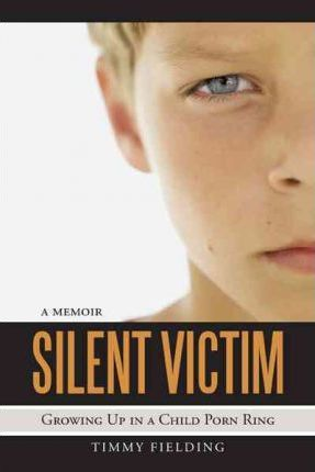 Silent Victim : Growing Up in a Child Porn Ring