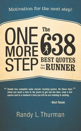 One More Step the 638 Best Quotes for the Runner : Motivation for the Next Step!