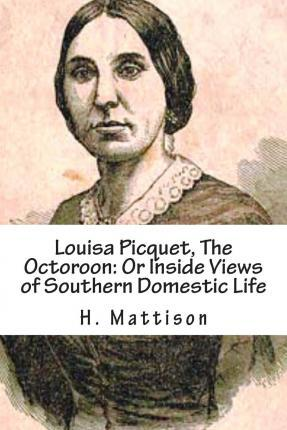 Louisa Picquet, the Octoroon : Or Inside Views of Southern Domestic Life: [illustrated Edition]
