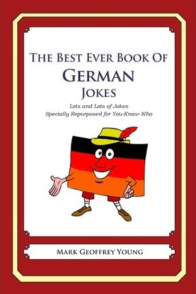 The Best Ever Book of German Jokes  Lots and Lots of Jokes Specially Repurposed for You-Know-Who