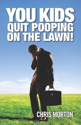 You Kids Quit Pooping on the Lawn!
