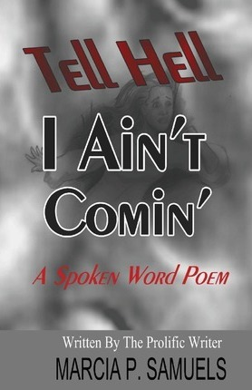 Tell Hell I Ain't Coming...a Spoken Word Poem