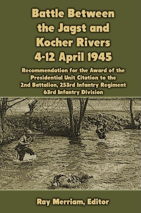 Battle Between the Jagst and Kocher Rivers 4-12 April 1945 : Recommendation for the Award of the Presidential Unit Citation to the 2nd Battalion, 253rd Infantry Regiment, 63rd Infantry Division – Ray Merriam