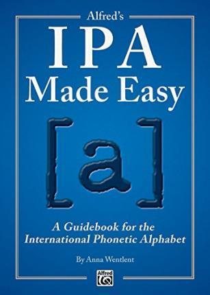 Alfred's IPA Made Easy : A Guidebook for the International Phonetic Alphabet